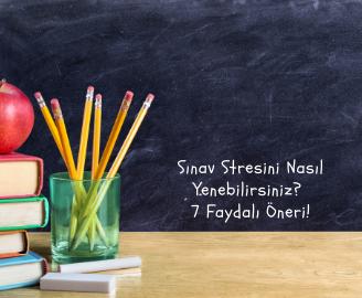 Sınav Stresini Nasıl Yenebilirsiniz 7 Faydalı Öneri!