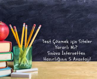 Test Çözmek için Siteler Yararlı Mı – Sınava İnternetten Hazırlığının 5 Avantajı!
